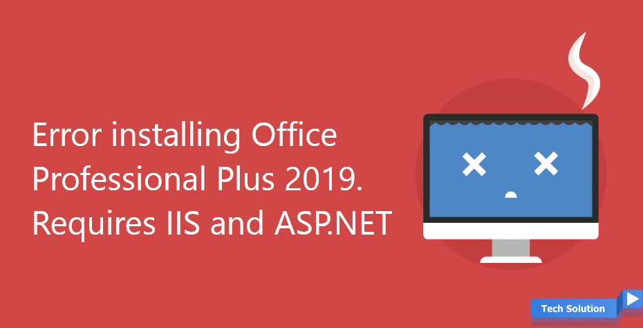 Error installing Office Professional Plus 2019. Requires IIS and ASP.NET Header